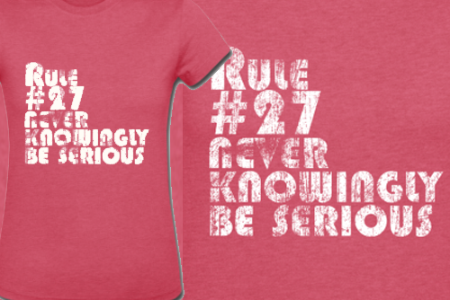 Rule 27: Never Knowingly Be Serious - Doctor Who t-shirt